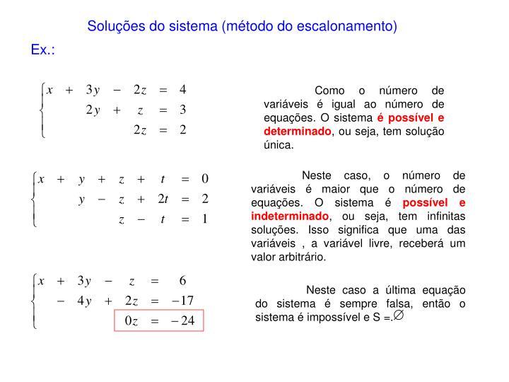 Como o número de variáveis é igual ao número de equações. O sistema