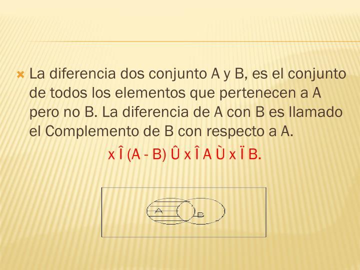 La diferencia dos conjunto A y B, es el conjunto de todos los elementos que pertenecen a