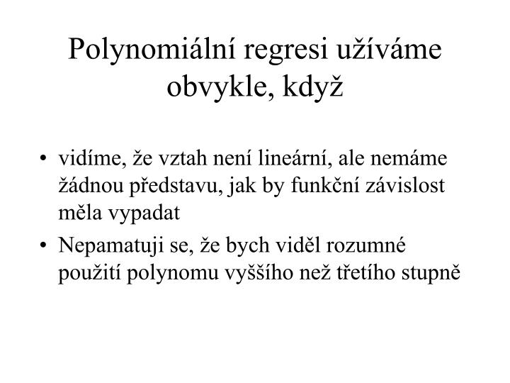 Polynomiální regresi užíváme obvykle, když