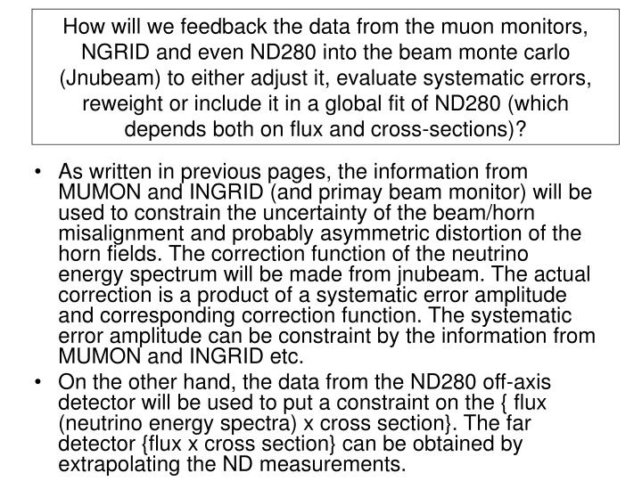 How will we feedback the data from the muon monitors, NGRID and even ND280 into the beam monte carlo (Jnubeam) to either adjust it, evaluate systematic errors, reweight or include it in a global fit of ND280 (which depends both on flux and cross-sections)?