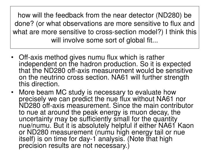 how will the feedback from the near detector (ND280) be done? (or what observations are more sensitive to flux and what are more sensitive to cross-section model?) I think this will involve some sort of global fit...