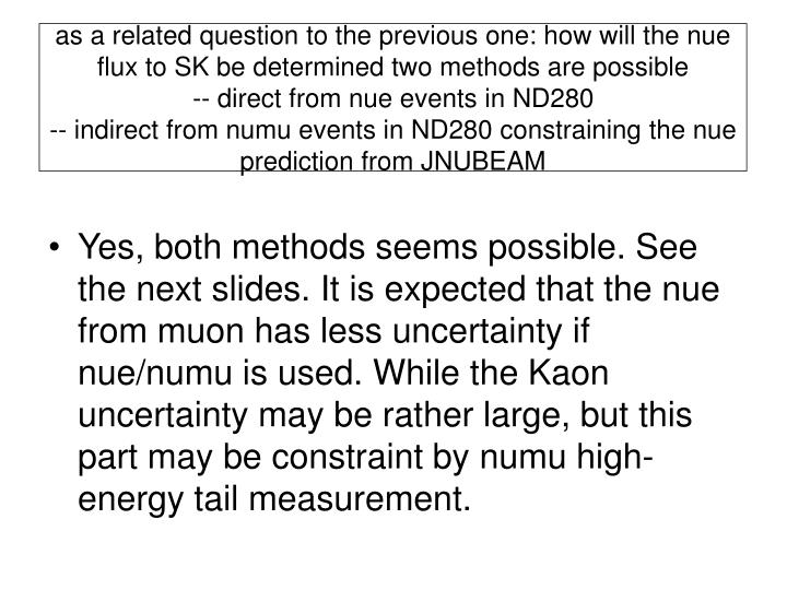 as a related question to the previous one: how will the nue flux to SK be determined two methods are possible