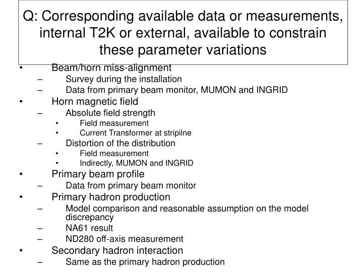 Q: Corresponding available data or measurements, internal T2K or external, available to constrain these parameter variations