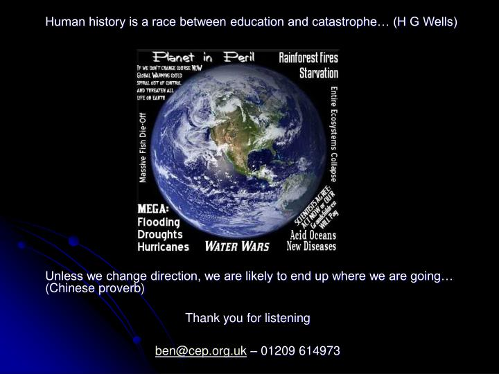Human history is a race between education and catastrophe… (H G Wells)