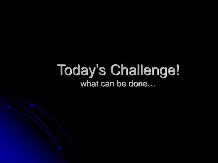 Today's Challenge!