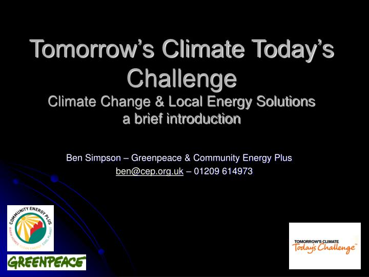 Tomorrow s climate today s challenge climate change local energy solutions a brief introduction