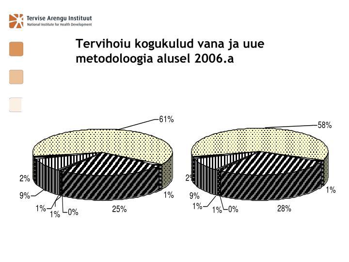 Tervihoiu kogukulud vana ja uue metodoloogia alusel 2006.a