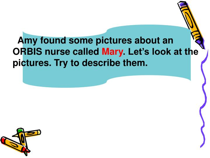 Amy found some pictures about an ORBIS nurse called