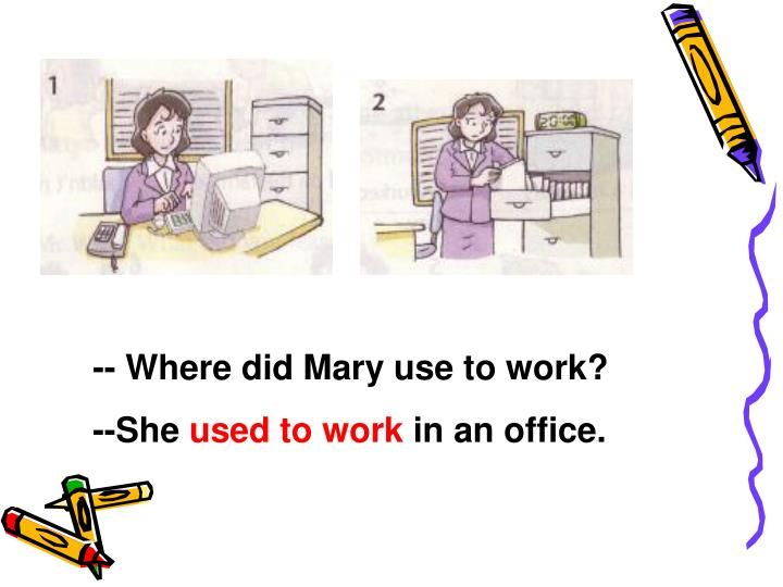 -- Where did Mary use to work?