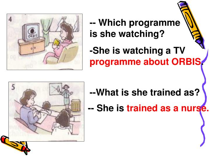 -- Which programme is she watching?