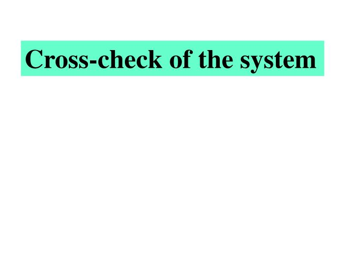 Cross-check of the system