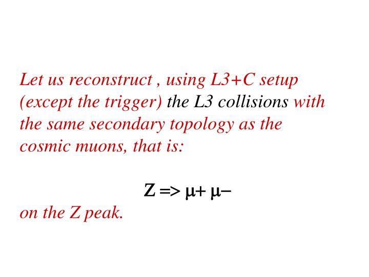 Let us reconstruct , using L3+C setup