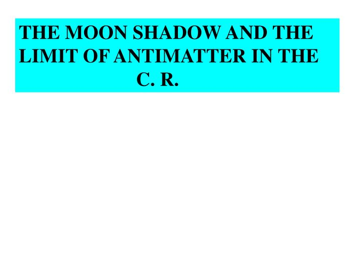 THE MOON SHADOW AND THE LIMIT OF ANTIMATTER IN THE