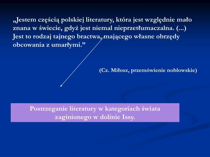 """""""Jestem częścią polskiej literatury, która jest względnie mało znana w świecie, gdyż jest niemal nieprzetłumaczalna. (...) Jest to rodzaj tajnego bractwa, mającego własne obrzędy obcowania z umarłymi."""""""