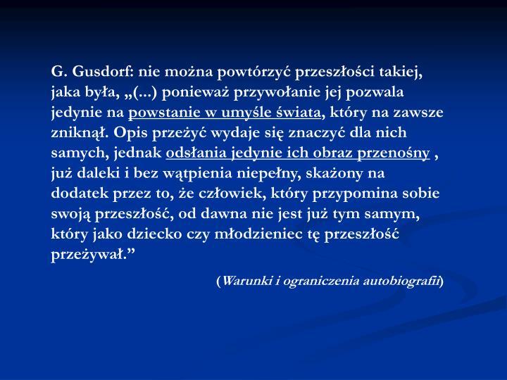 """G. Gusdorf: nie można powtórzyć przeszłości takiej, jaka była, """"(...) ponieważ przywołanie jej pozwala jedynie na"""