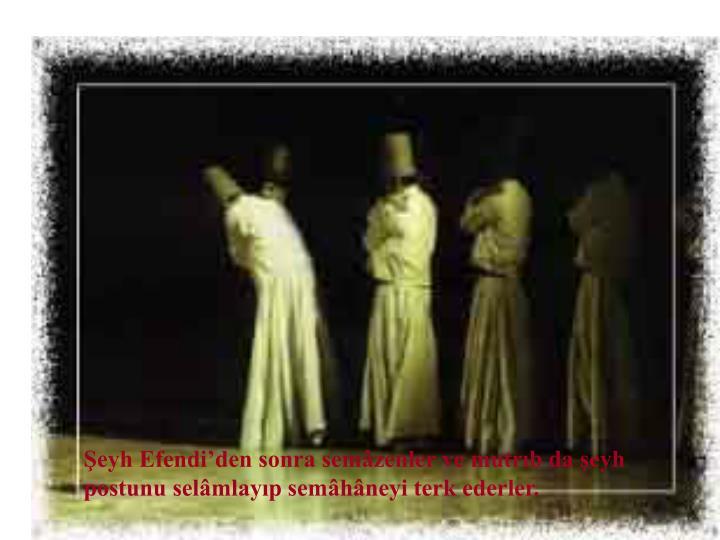 eyh Efendiden sonra semzenler ve mutrb da eyh postunu selmlayp semhneyi terk ederler.