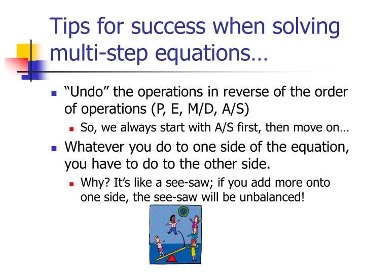 Tips for success when solving multi-step equations…