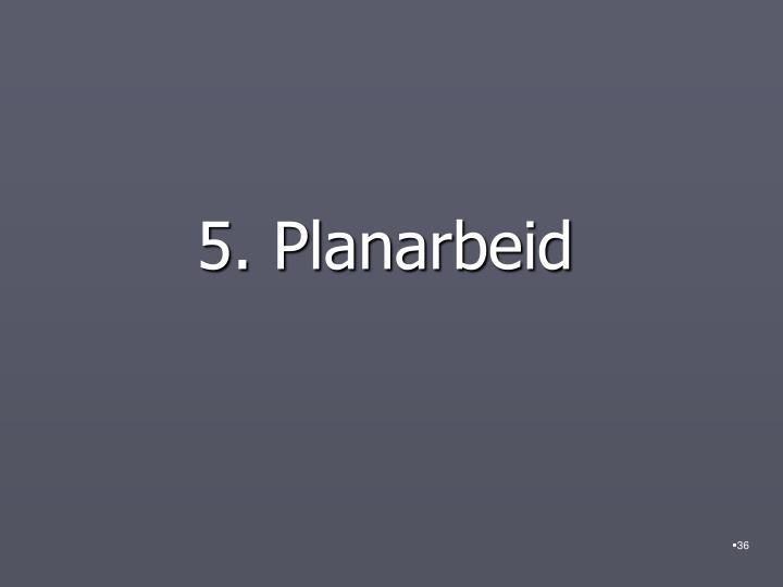 5. Planarbeid