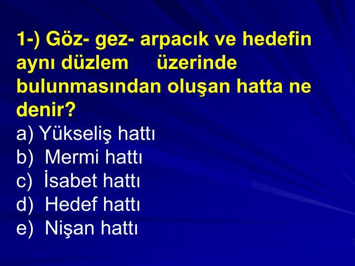 1-) Gz- gez- arpack ve hedefin ayn dzlem     zerinde bulunmasndan oluan hatta ne denir?