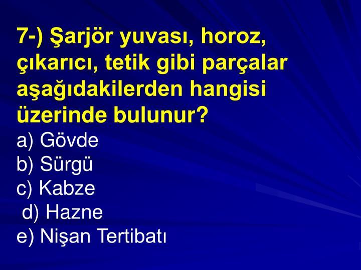 7-) arjr yuvas, horoz, karc, tetik gibi paralar aadakilerden hangisi zerinde bulunur?