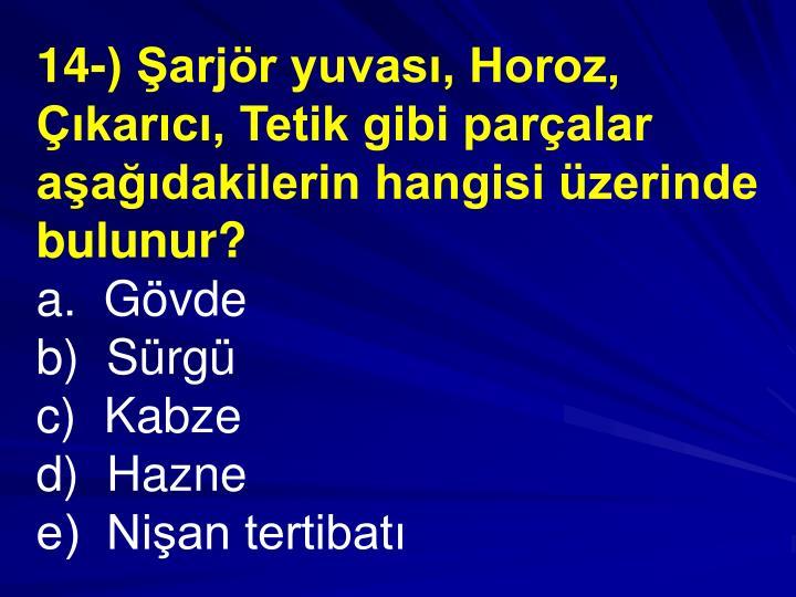 14-) arjr yuvas, Horoz, karc, Tetik gibi paralar aadakilerin hangisi zerinde bulunur?