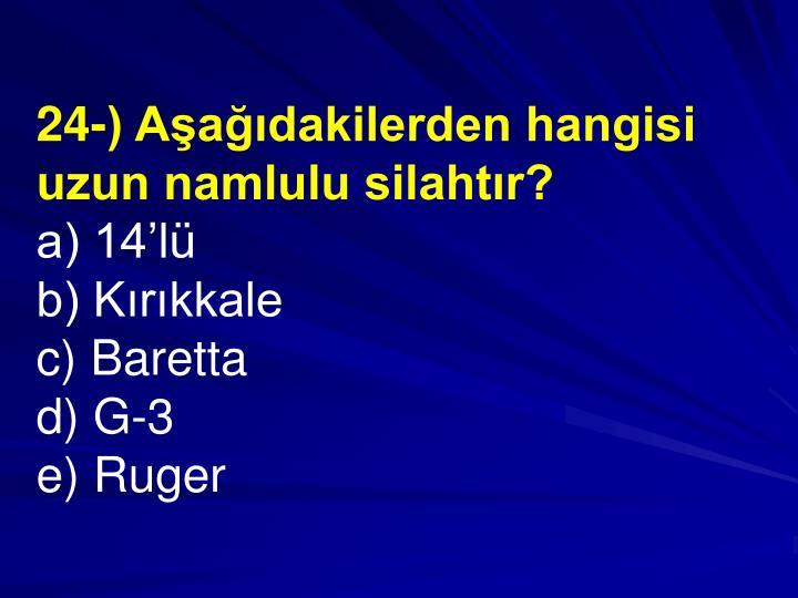 24-) Aadakilerden hangisi uzun namlulu silahtr?