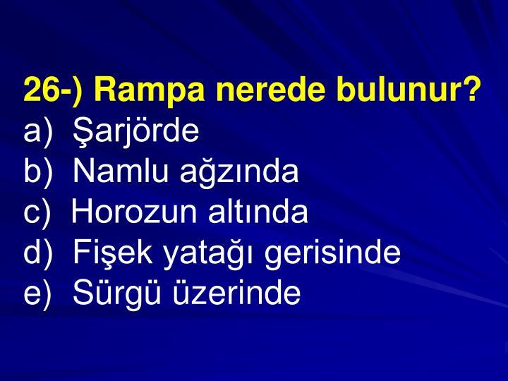 26-) Rampa nerede bulunur?