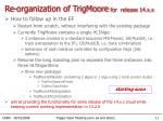 re organization of trigmoore for release 14 x x4