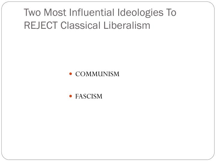 Two most influential ideologies to reject classical liberalism