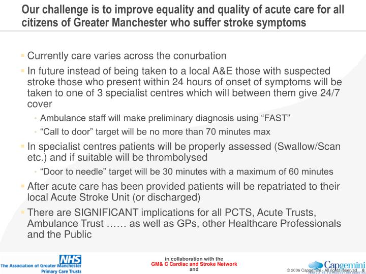 Our challenge is to improve equality and quality of acute care for all citizens of Greater Manchester who suffer stroke symptoms