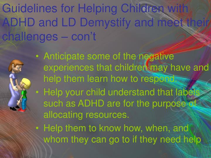 Guidelines for Helping Children with ADHD and LD Demystify and meet their challenges – con't