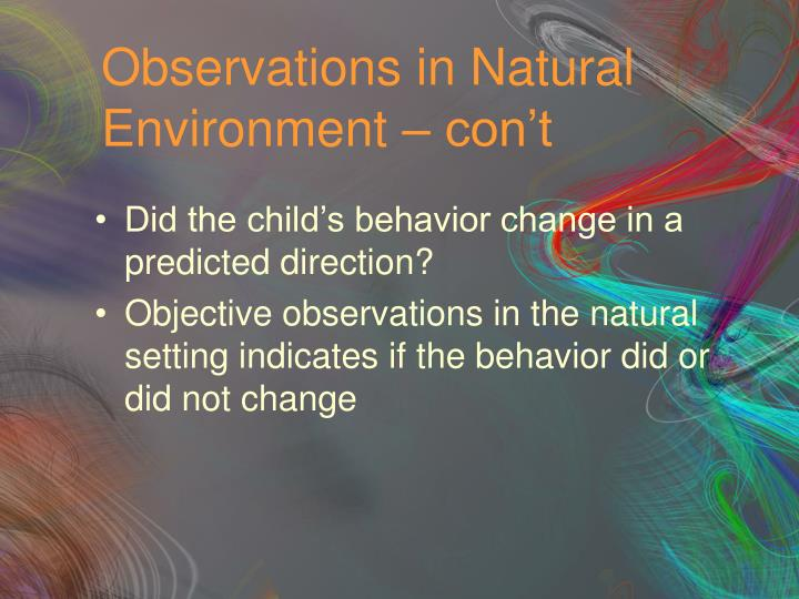 Observations in Natural Environment – con't