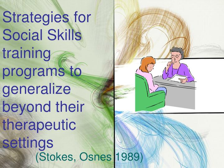 Strategies for Social Skills training programs to generalize beyond their therapeutic settings