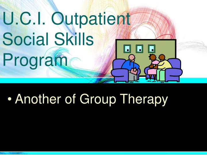 U.C.I. Outpatient Social Skills Program