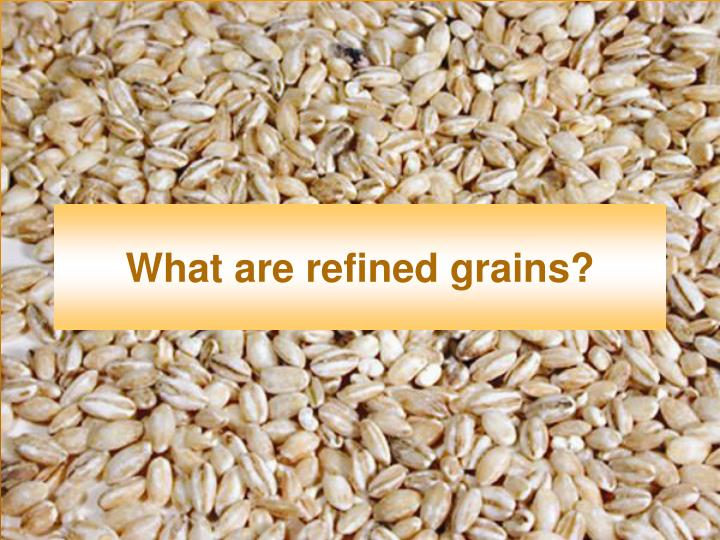 What are refined grains?