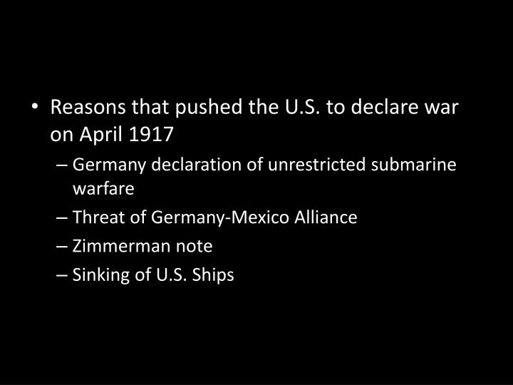 Reasons that pushed the U.S. to declare war on April 1917