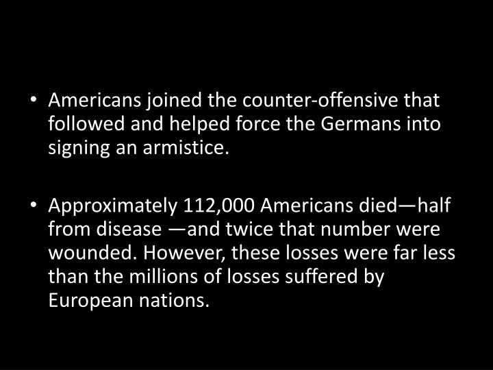 Americans joined the counter-offensive that followed and helped force the Germans into signing an armistice.