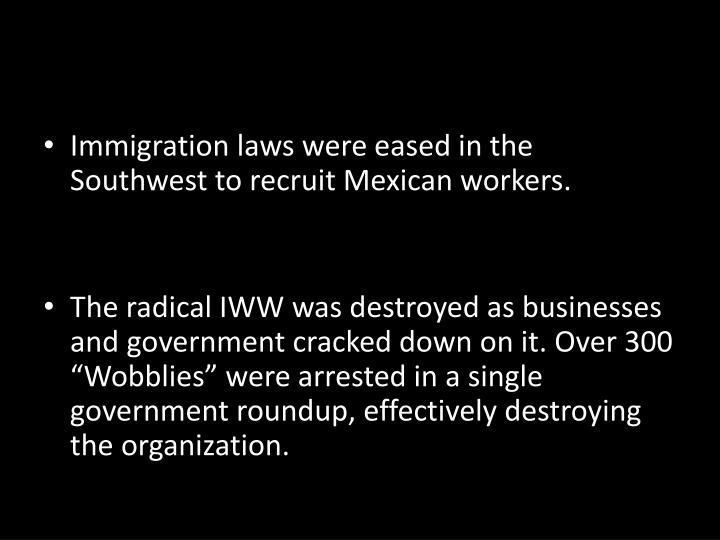 Immigration laws were eased in the Southwest to recruit Mexican workers.
