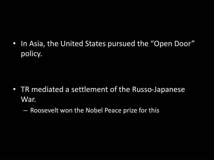 "In Asia, the United States pursued the ""Open Door"" policy."