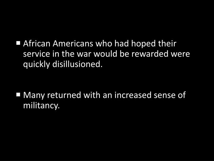 African Americans who had hoped their service in the war would be rewarded were quickly disillusioned.
