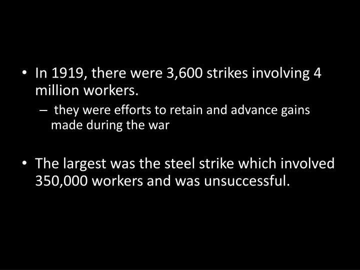 In 1919, there were 3,600 strikes involving 4 million workers.