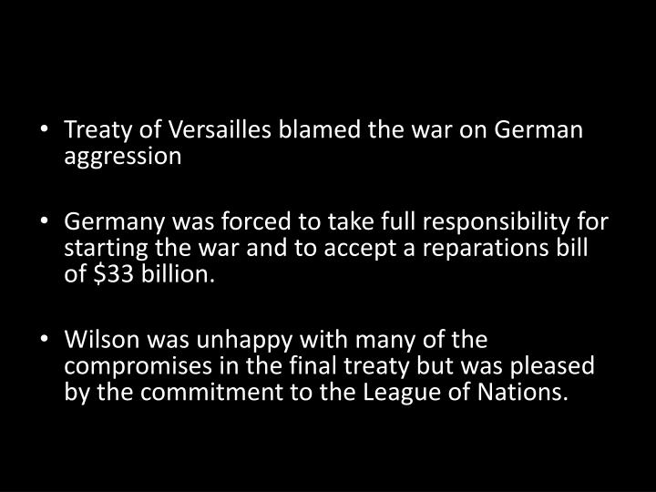 Treaty of Versailles blamed the war on German aggression