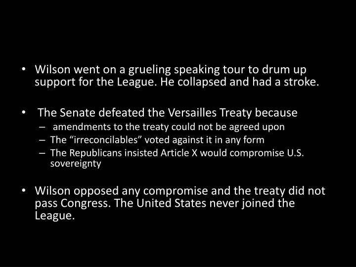 Wilson went on a grueling speaking tour to drum up support for the League. He collapsed and had a stroke.