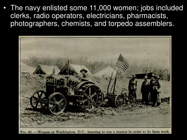The navy enlisted some 11,000 women; jobs included clerks, radio operators, electricians, pharmacists, photographers, chemists, and torpedo assemblers.