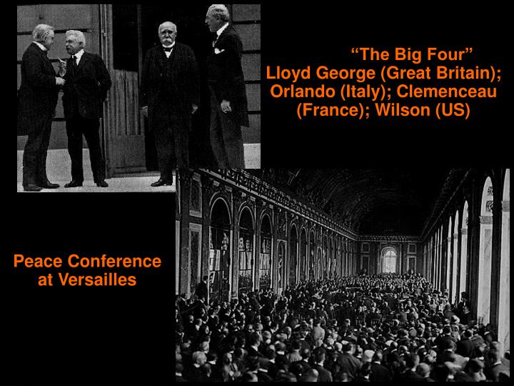 """The Big Four""                  Lloyd George (Great Britain); Orlando (Italy); Clemenceau (France); Wilson (US)"