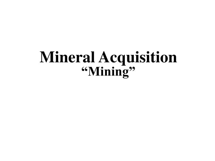 Mineral Acquisition