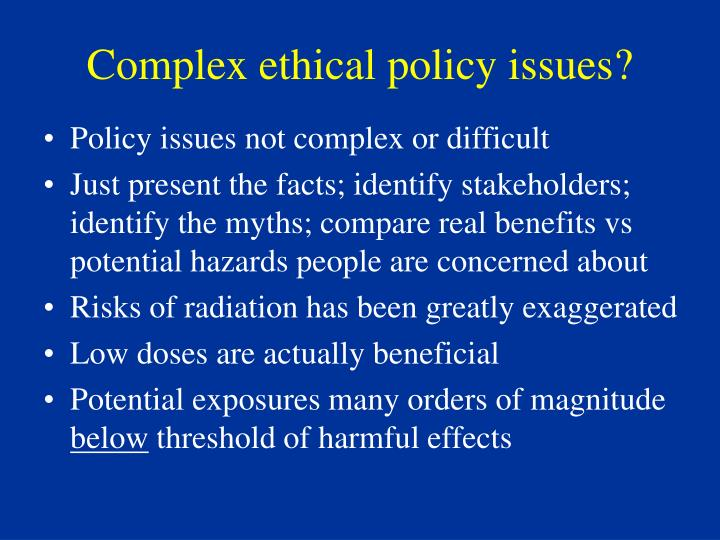 Complex ethical policy issues?