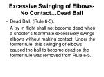 excessive swinging of elbows no contact dead ball