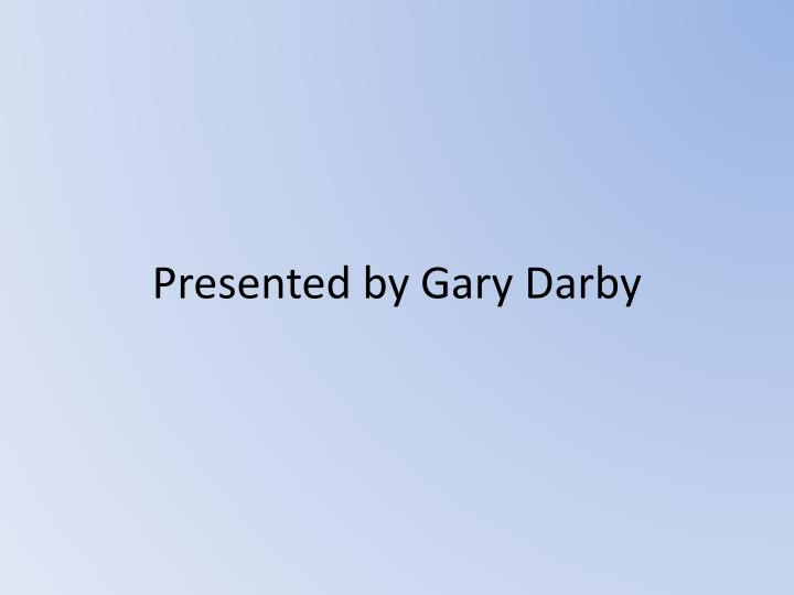 Presented by gary darby