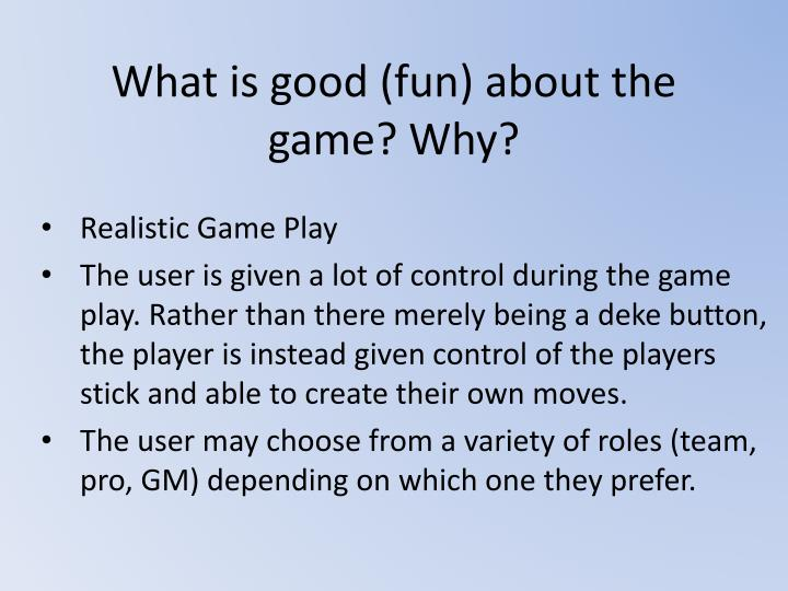What is good (fun) about the game? Why?
